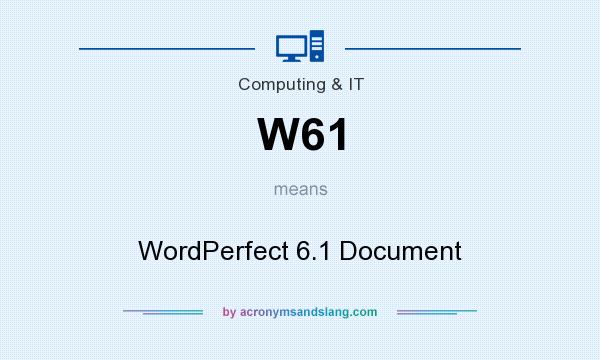 What does W61 mean? It stands for WordPerfect 6.1 Document