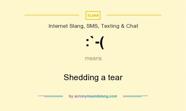 What does :`-( mean? It stands for Shedding a tear