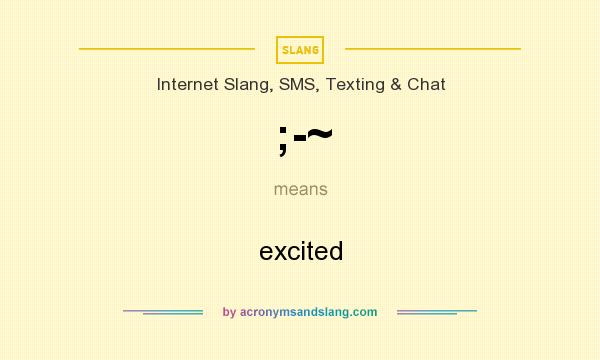 What does ;-~ mean? It stands for excited