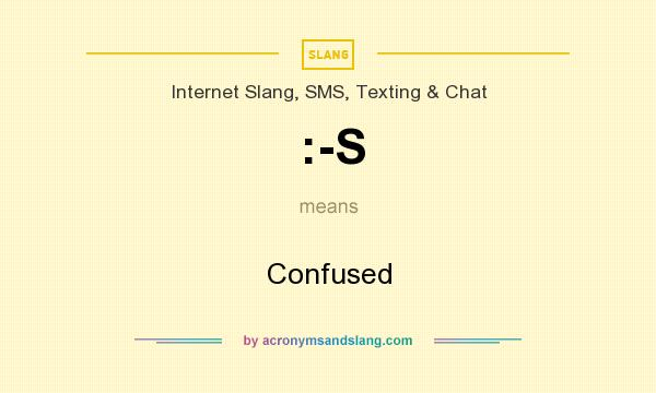 What does :-S mean? It stands for Confused