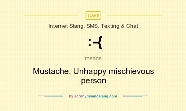 What does :-{ mean? It stands for Mustache, Unhappy mischievous person
