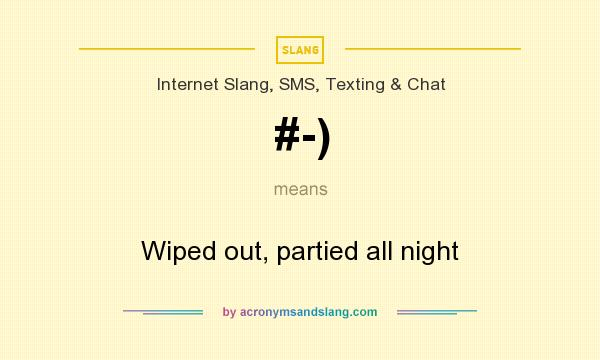 What does #-) mean? It stands for Wiped out, partied all night