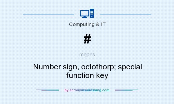What does # mean? It stands for Number sign, octothorp; special function key