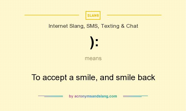 What does ): mean? It stands for To accept a smile, and smile back
