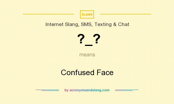 What does ?_? mean? It stands for Confused Face