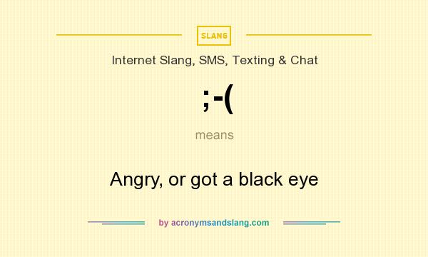 What does ;-( mean? It stands for Angry, or got a black eye