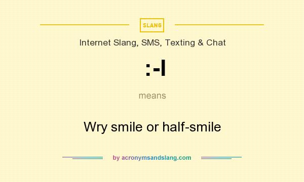 What does :-I mean? It stands for Wry smile or half-smile