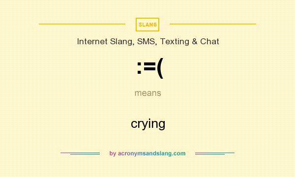 What does :=( mean? It stands for crying