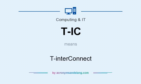 What does T-IC mean? It stands for T-interConnect