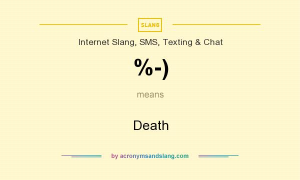 What does %-) mean? It stands for Death