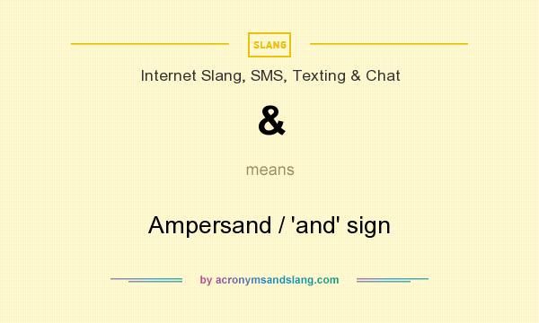 What does & mean? It stands for Ampersand / `and` sign