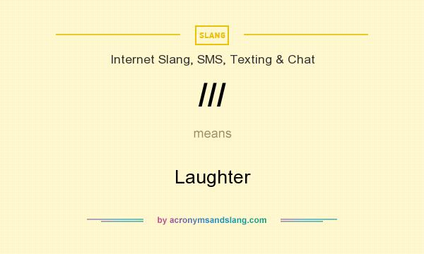 What does /// mean? It stands for Laughter