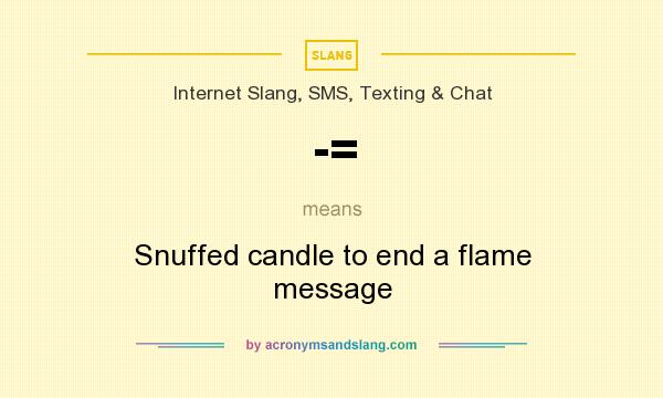 What does -= mean? It stands for Snuffed candle to end a flame message