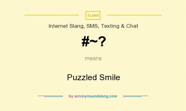 What does #~? mean? It stands for Puzzled Smile