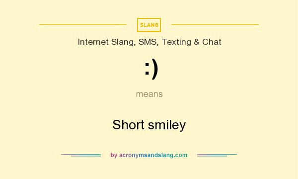 What does :) mean? It stands for Short smiley