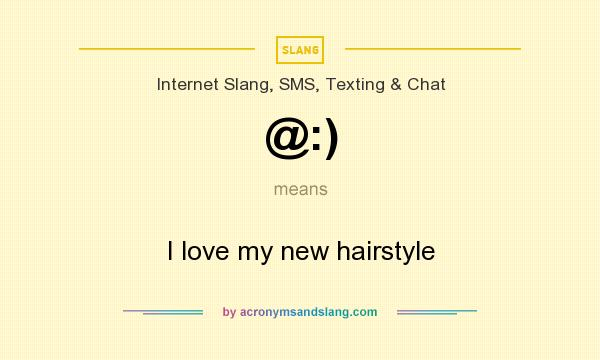 What does @:) mean? It stands for I love my new hairstyle
