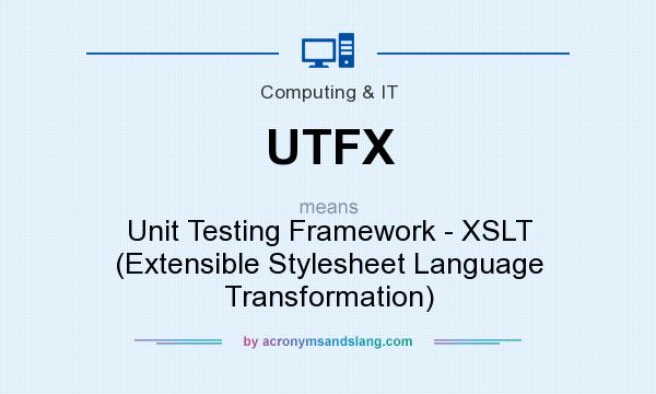 What does UTFX mean? It stands for Unit Testing Framework - XSLT (Extensible Stylesheet Language Transformation)