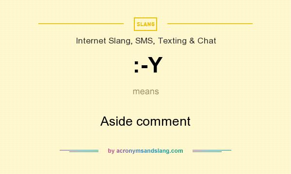 What does :-Y mean? It stands for Aside comment