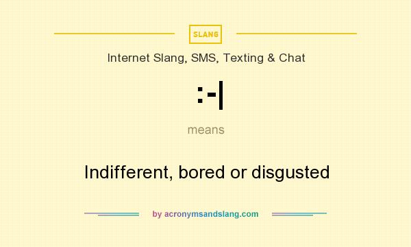 What does :-| mean? It stands for Indifferent, bored or disgusted