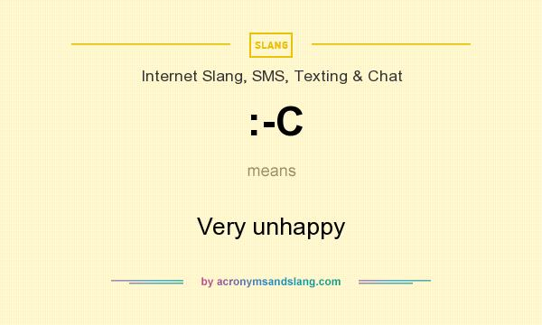 What does :-C mean? It stands for Very unhappy