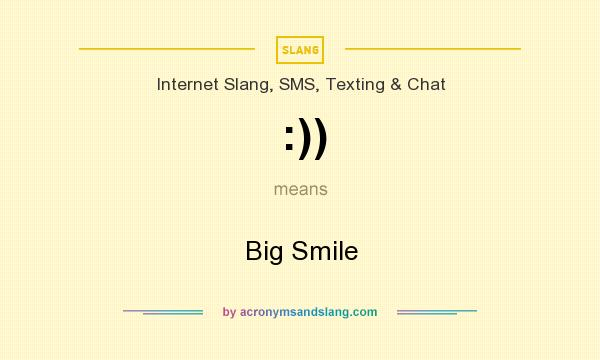What does :)) mean? It stands for Big Smile