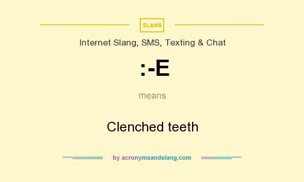 What does :-E mean? It stands for Clenched teeth