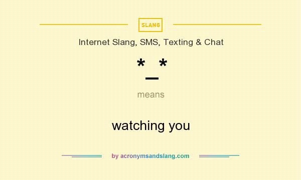 What does *_* mean? It stands for watching you