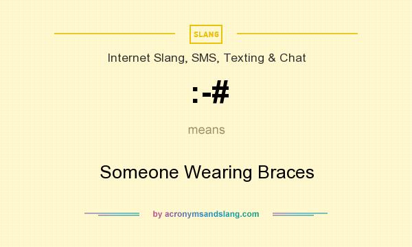 What does :-# mean? It stands for Someone Wearing Braces