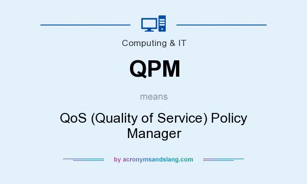 What does QPM mean? It stands for QoS (Quality of Service) Policy Manager