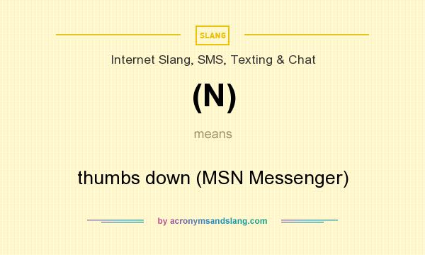 What does (N) mean? It stands for thumbs down (MSN Messenger)
