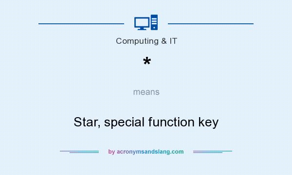 What does * mean? It stands for Star, special function key