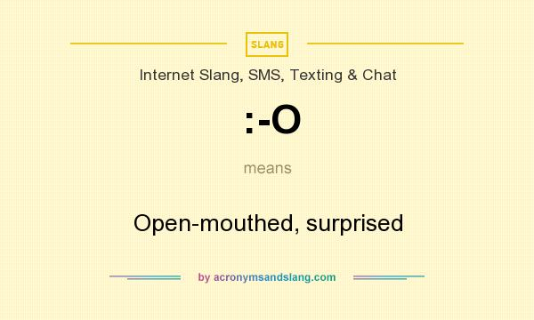 What does :-O mean? It stands for Open-mouthed, surprised