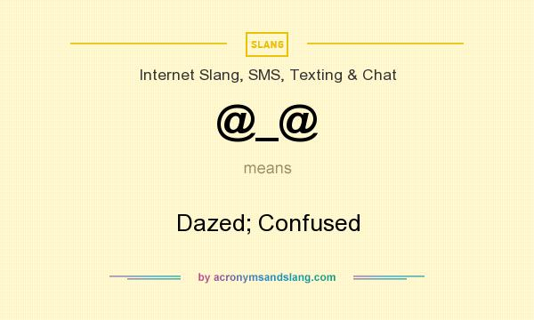 What does @_@ mean? It stands for Dazed; Confused