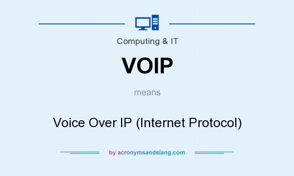 What does VOIP mean? It stands for Voice Over IP (Internet Protocol)