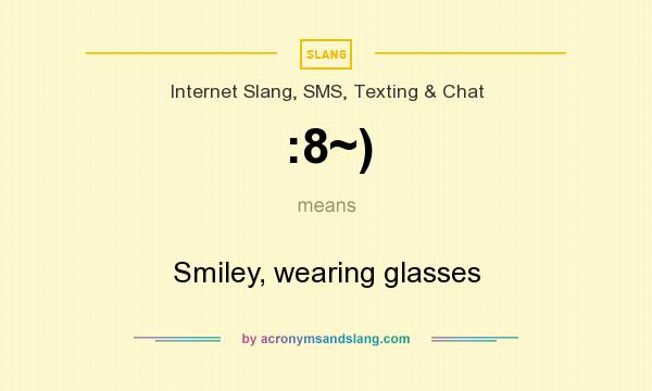 What does :8~) mean? It stands for Smiley, wearing glasses