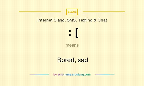 What does : [ mean? It stands for Bored, sad