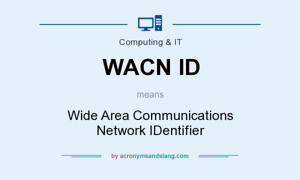 What does WACN ID mean? It stands for Wide Area Communications Network IDentifier