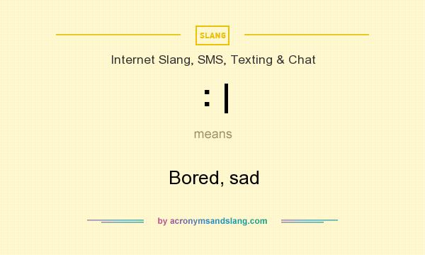 What does : | mean? It stands for Bored, sad
