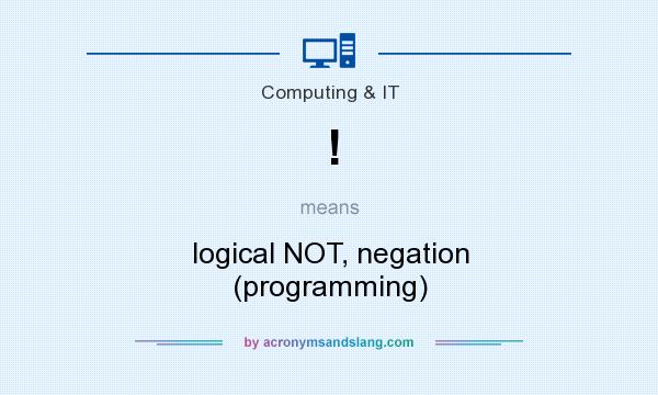 What does ! mean? It stands for logical NOT, negation (programming)