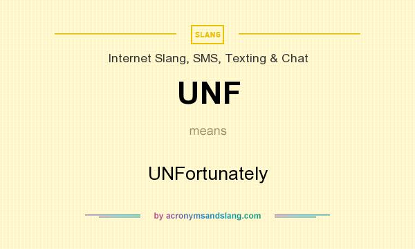 What does UNF mean? It stands for UNFortunately