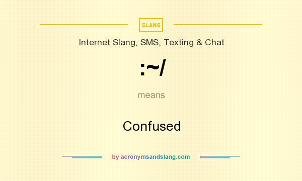 What does :~/ mean? It stands for Confused