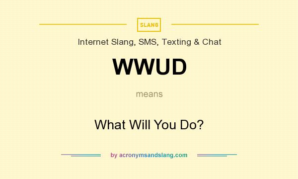 What does WWUD mean? It stands for What Will You Do?