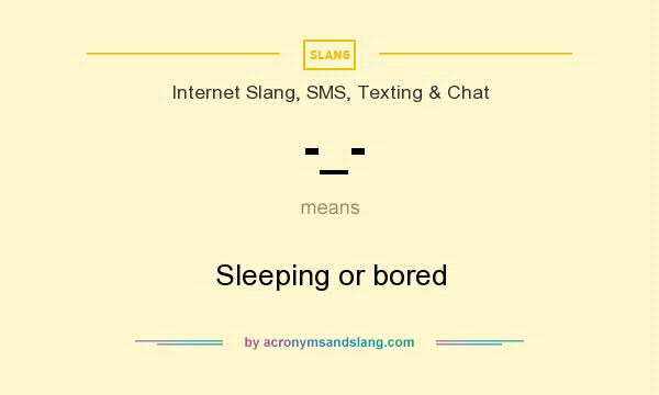 What does -_- mean? It stands for Sleeping or bored