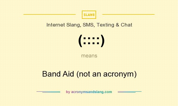 What does (::::) mean? It stands for Band Aid (not an acronym)