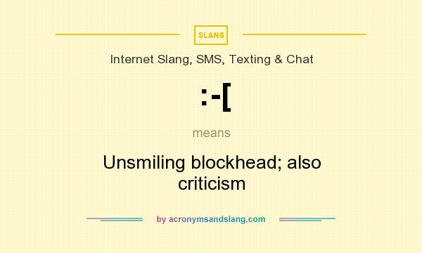 What does :-[ mean? It stands for Unsmiling blockhead; also criticism