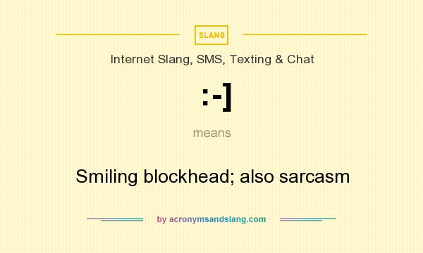 What does :-] mean? It stands for Smiling blockhead; also sarcasm