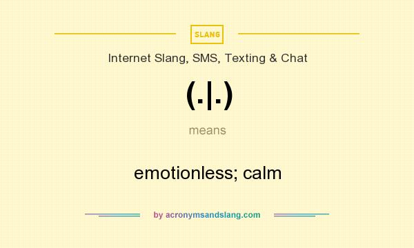 What does (.|.) mean? It stands for emotionless; calm