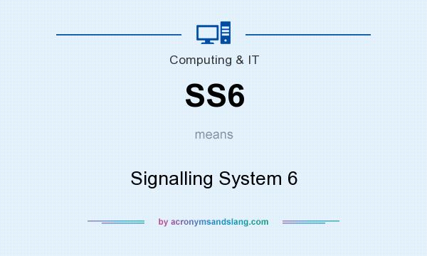 What does SS6 mean? It stands for Signalling System 6