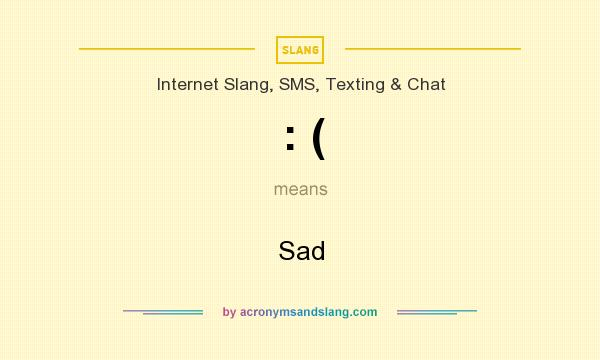 What does : ( mean? It stands for Sad