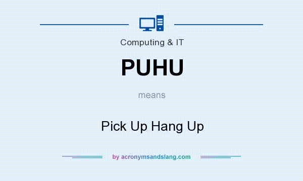 What does PUHU mean? It stands for Pick Up Hang Up